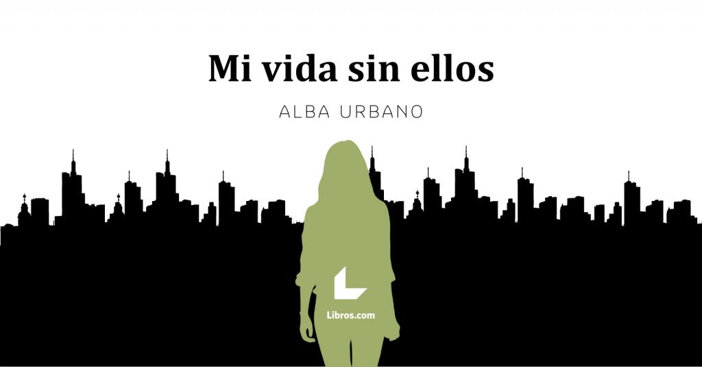 Alba Urbano Mi vida sin ellos